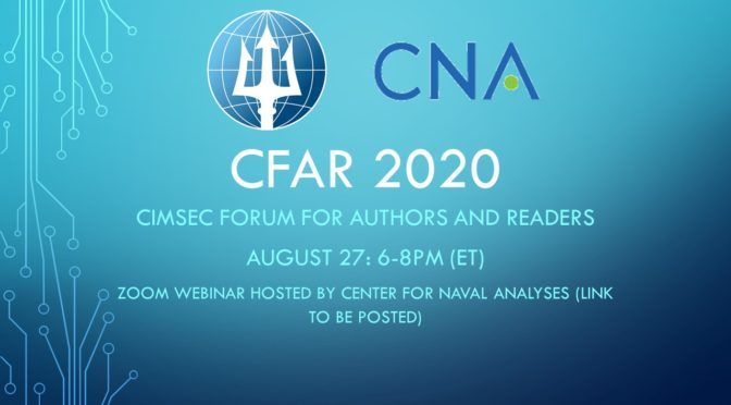 Join Us Online Today for the CIMSEC Forum for Authors and Readers (CFAR)